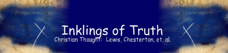 Inklings of Truth Christian Thought:  Lewis, Chesterton, et al
